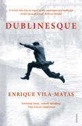 Dublinesque by Enrique Vila-Matas (trans. Rosalind Harvey & Anne McLean. Harvill Secker 2012